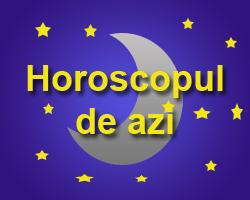 horoscopul pentru azi